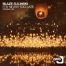 Blaze Sulinski - It\'s Never Too Late (Original Mix)