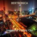 Bertronica - Dreams of a Night City (Original mix)