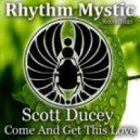 Scott Ducey - Come And Get This Love (Original Mix)