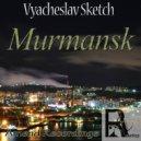 Vyacheslav Sketch  - Murmansk (New Version)