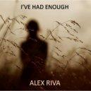 Alex Riva - I\'ve Had Enough (Original Mix)