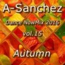 A-Sanchez - Dance NowMix 2016 vol.15 (Autumn)
