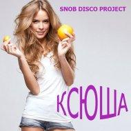 SNOB DISCO PROJECT - КСЮША (Original mix)