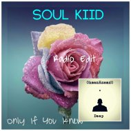 Soul Kiid - Only If You Knew (Main Mix)