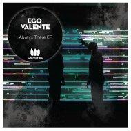 Ego Valente - Always There  (Original Mix)