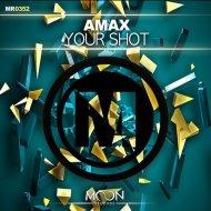 AMAX - Your Shot (Original Mix)