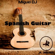 Miguel DJ - Spanish Guitar (Original Mix)