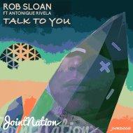 Rob Sloan & Antonique Rivela - Talk To You (feat. Antonique Rivela)  (Original Mix)