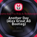 Cosmo feat. Flo Rida & Bodybangers - Another Day (Alex Great AG Mash Up) (Alex Great AG Bootleg)