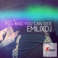 Emilixdj - You And You Can See (Original Mix)