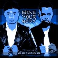 Merdan D & Rino Sambo - Wine Your Body  (Original Mix)