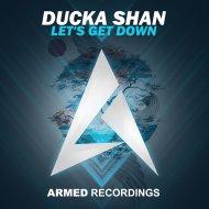 Ducka Shan - Let\'s Get Down (Original Mix)