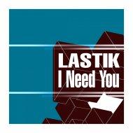 Lastik - I Need You (Original Mix)