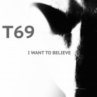 T69 - I Want To Believe (Original Mix)