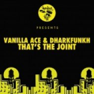 Vanilla Ace & Dharkfunkh - That\'s The Joint (Original Mix)