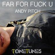 Andy Pitch - Far For Fuck U (Original mix)