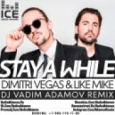 Dimitri Vegas & Like Mike - Stay a While (DJ Vadim Adamov Remix)