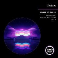 Sama - Close To Me (Original Mix)