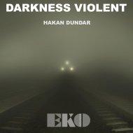 Hakan Dundar - Darkness Violent (Original mix)