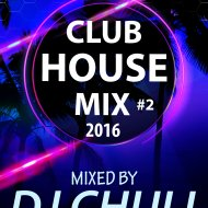 DeeJay Chuli  - CLUB HOUSE MIX #2 (2016)