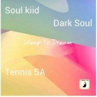 Soul Kiid & Tennis SA & Dark Soul - Dream To Sleep (feat. Dark Soul) (Original Mix)