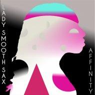 Lady Smooth Sax - Affinity  (Original Mix)
