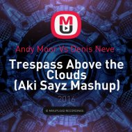 Andy Moor Vs Denis Neve  - Trespass Above the Clouds (Aki Sayz Mashup)  (Mashup)