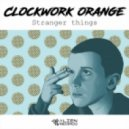 Clockwork Orange - Stranger Things (Original Mix)