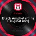 K\'Masta  - Black Amphetamine (Original mix)