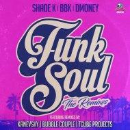 Shade k  &  BBK  &  Dmoney  - Funk Soul (Bubble Couple Remix)