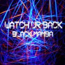 Black Mamba - Watch Ur Back  (Original Mix)