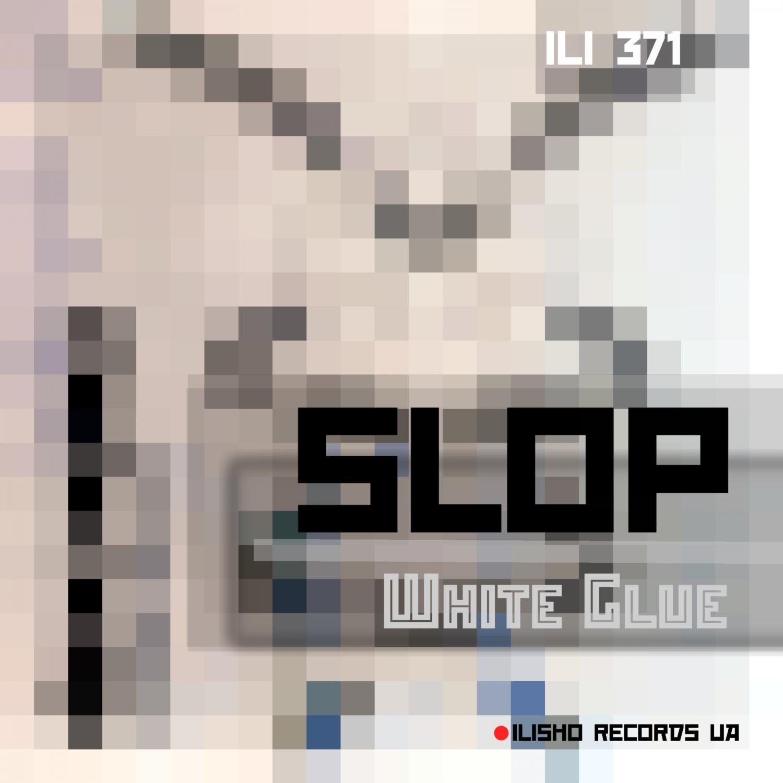 Slop - White Glue (Original Mix)