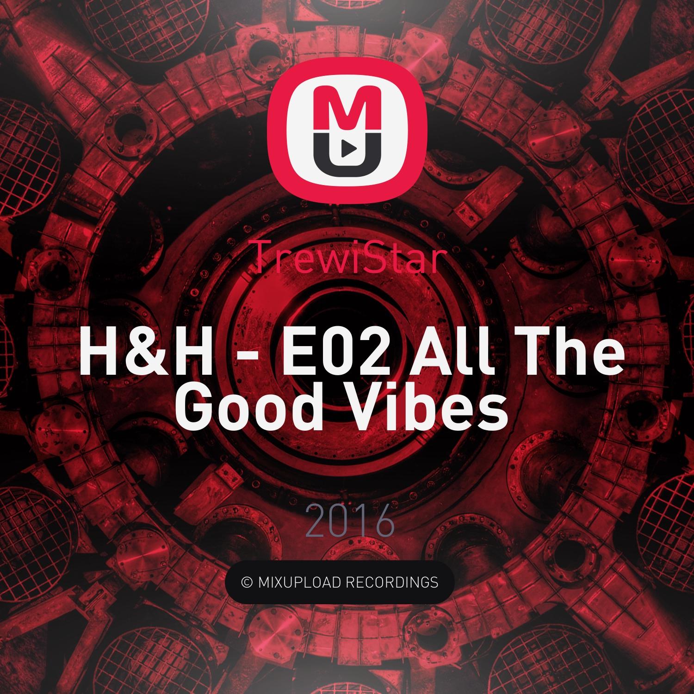 TrewiStar - H&H - E02 All The Good Vibes  ( )