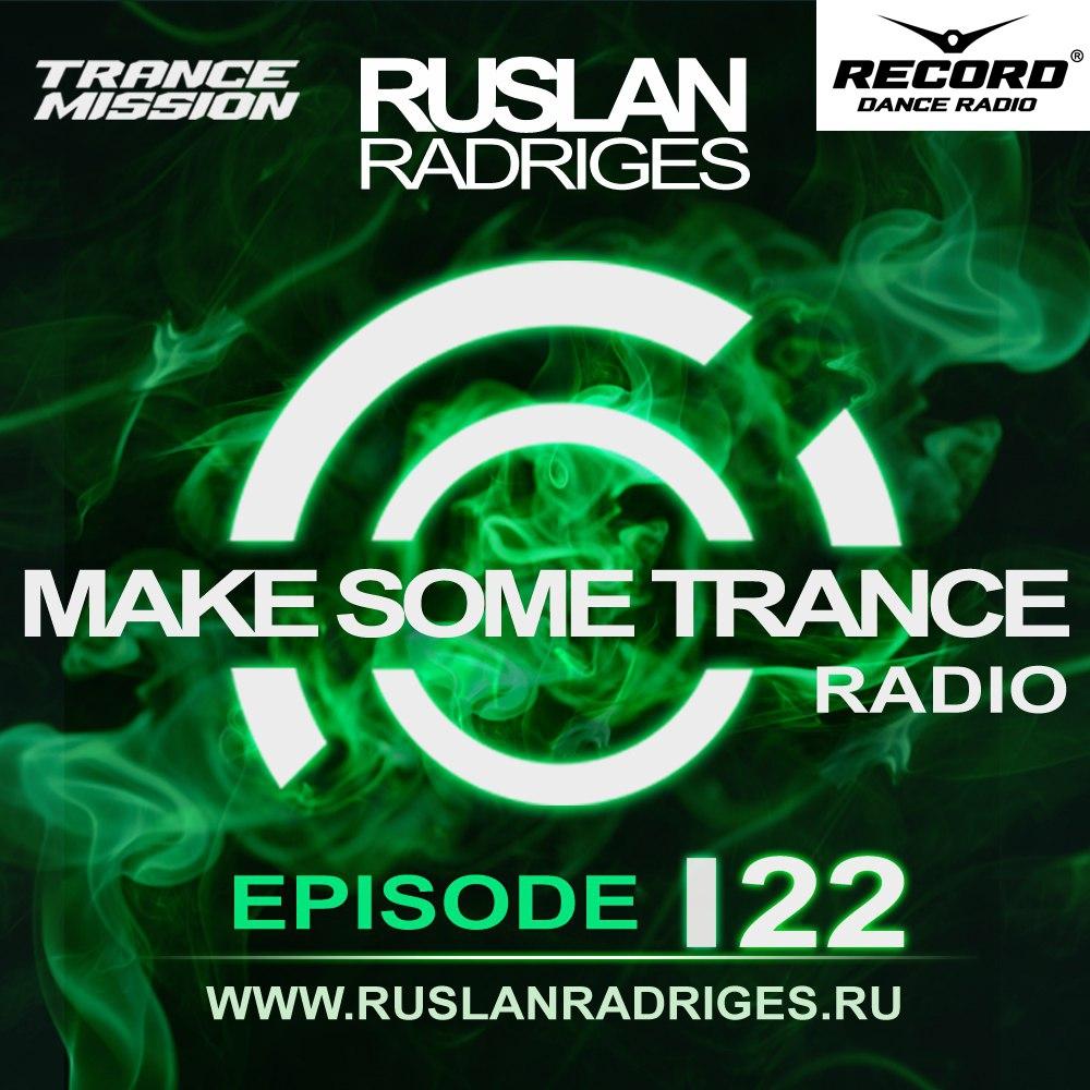 Ruslan Radriges - Make Some Trance 122 (Radio Show)