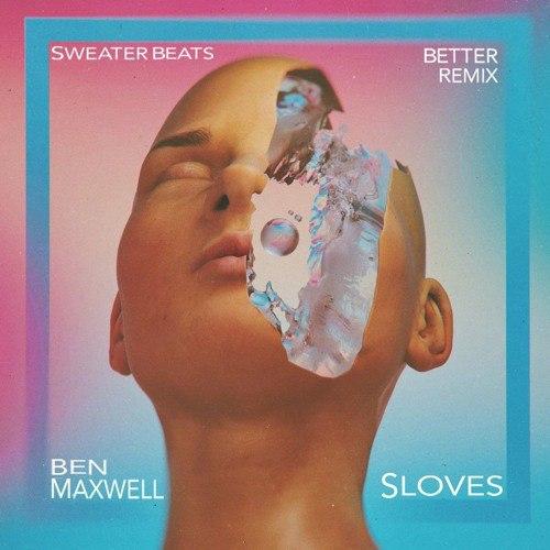 Sweater Beats - Better (Ben Maxwell & Sloves Remix)
