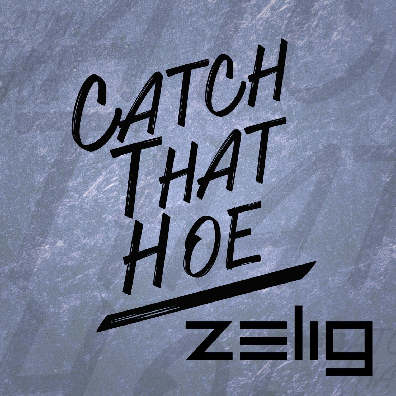 Zelig - Catch That Hoe  (Original Mix)