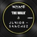 Junior Sanchez - The Walk (Original Mix)