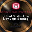 Rainer Mizu vs. Raven  Kreyn ft. FractaLL - Killed Ghetto Low  (Joy Vega Bootleg)