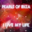 Pearls Of Ibiza - I Live My Life (Radio Version)