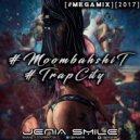Jenia Smile - #Moombahshit & #TrapCity [#megamix][2017] ()