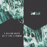 2 Billion Beats - Do It Like A Roman (Original Mix)