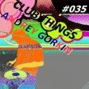 DJ Andrey Gorkin - Club Things #035 (MIX)