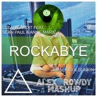 Clean Bandit feat. Sean Paul & Anne-Marie vs. Malato & SLINKIN - Rockabye (Alex Rowdy Mashup)