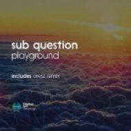 Sub Question - Playground (Original Mix)
