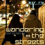 Jeff (FSi) - Wandering the streets (deep sounds mix)
