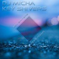 DJ  Micha - Key Shivers  (Original Mix)