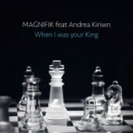 Magnifik feat. Andrea Kirwin - When I Was Your King (Original Mix)