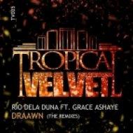 Rio Dela Duna feat. Grace Ashaye - Draawn (Electronic Youth Remix)
