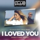 DJ Sava Ft. Irina Rimes - I Loved You (Denis First Remix)