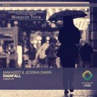 Makaseo & Jessika Dawn - Rainfall (Original Mix)